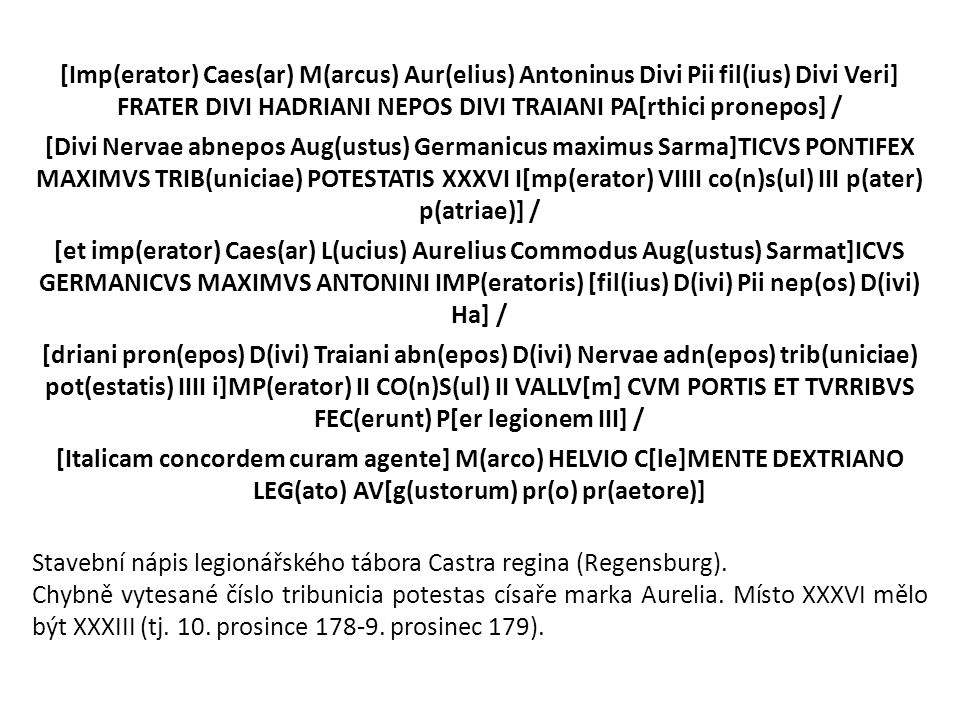 [Imp(erator) Caes(ar) M(arcus) Aur(elius) Antoninus Divi Pii fil(ius) Divi Veri] FRATER DIVI HADRIANI NEPOS DIVI TRAIANI PA[rthici pronepos] /